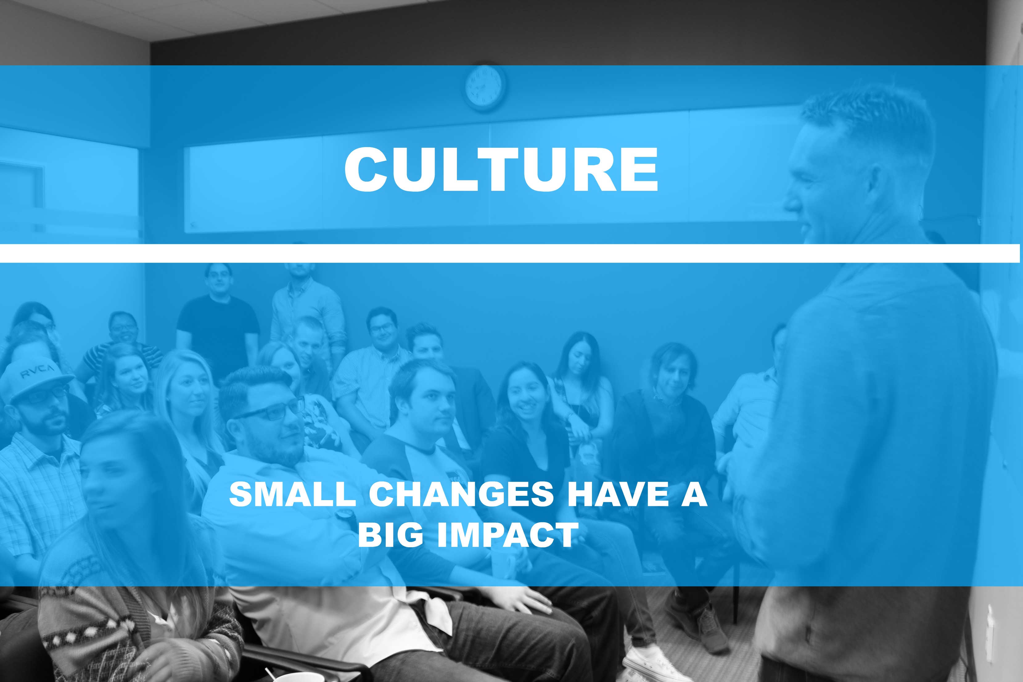 Minor Changes that Have a BIG Impact on Culture