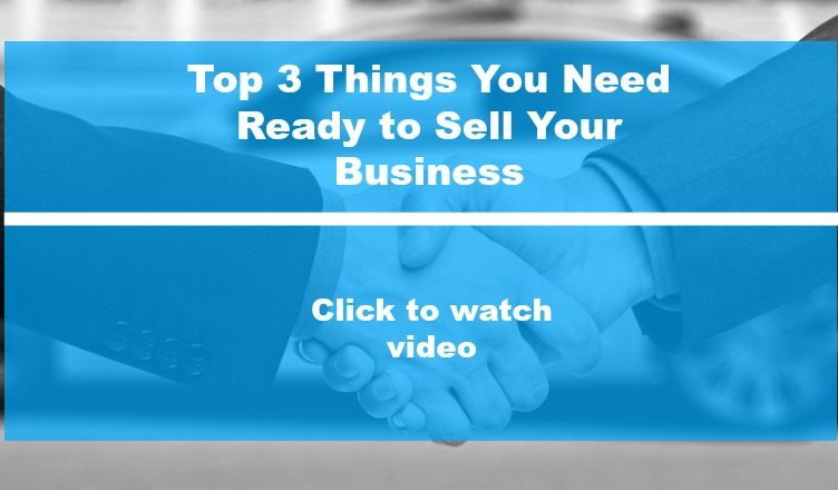 Top 3 Things You Need Ready to Sell Your Business